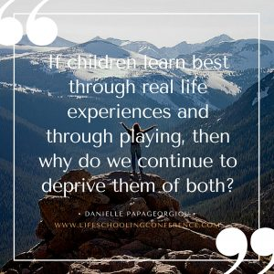 If children learn best through real life experiences and through playing, then why do we continue to deprive them of both- (1)