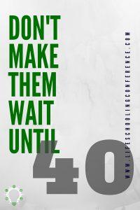 Don't make them wait until