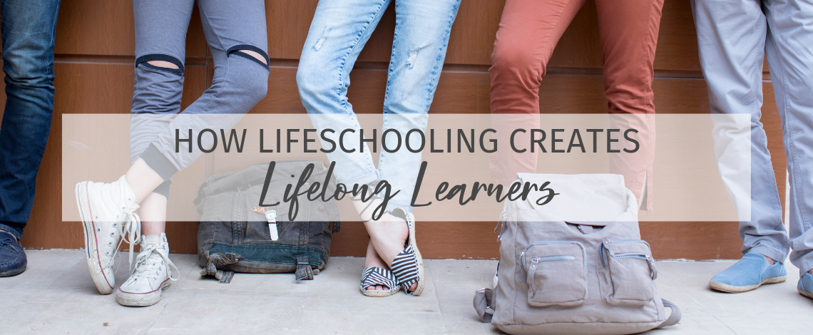 How Lifeschooling Creates Lifelong Learners