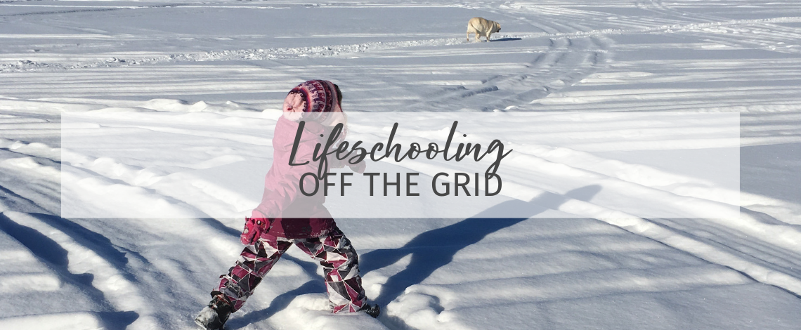 Lifeschooling Off The Grid