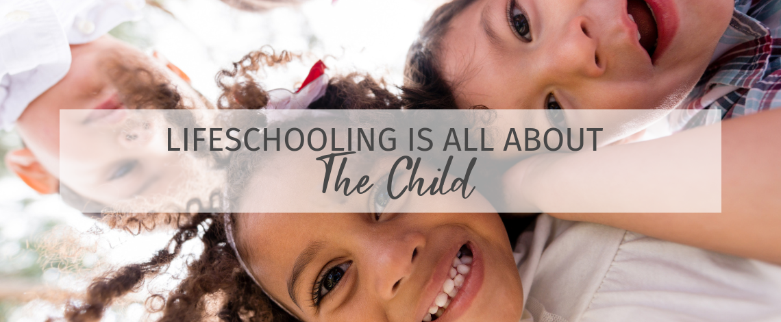 Lifeschooling is All About the Child
