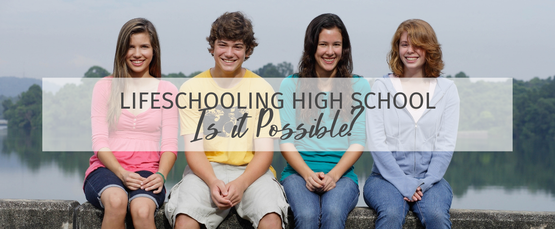 Lifeschooling High School: Is it Possible?