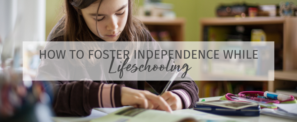 How to Foster Independence While Lifeschooling