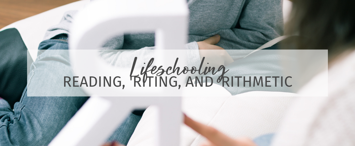 Lifeschooling reading, 'riting, and 'rithmetic
