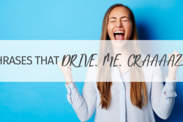 3 Homeschool Phrases That DRIVE. ME. CRAAAAZY!