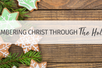 Remembering Christ Through The Holidays