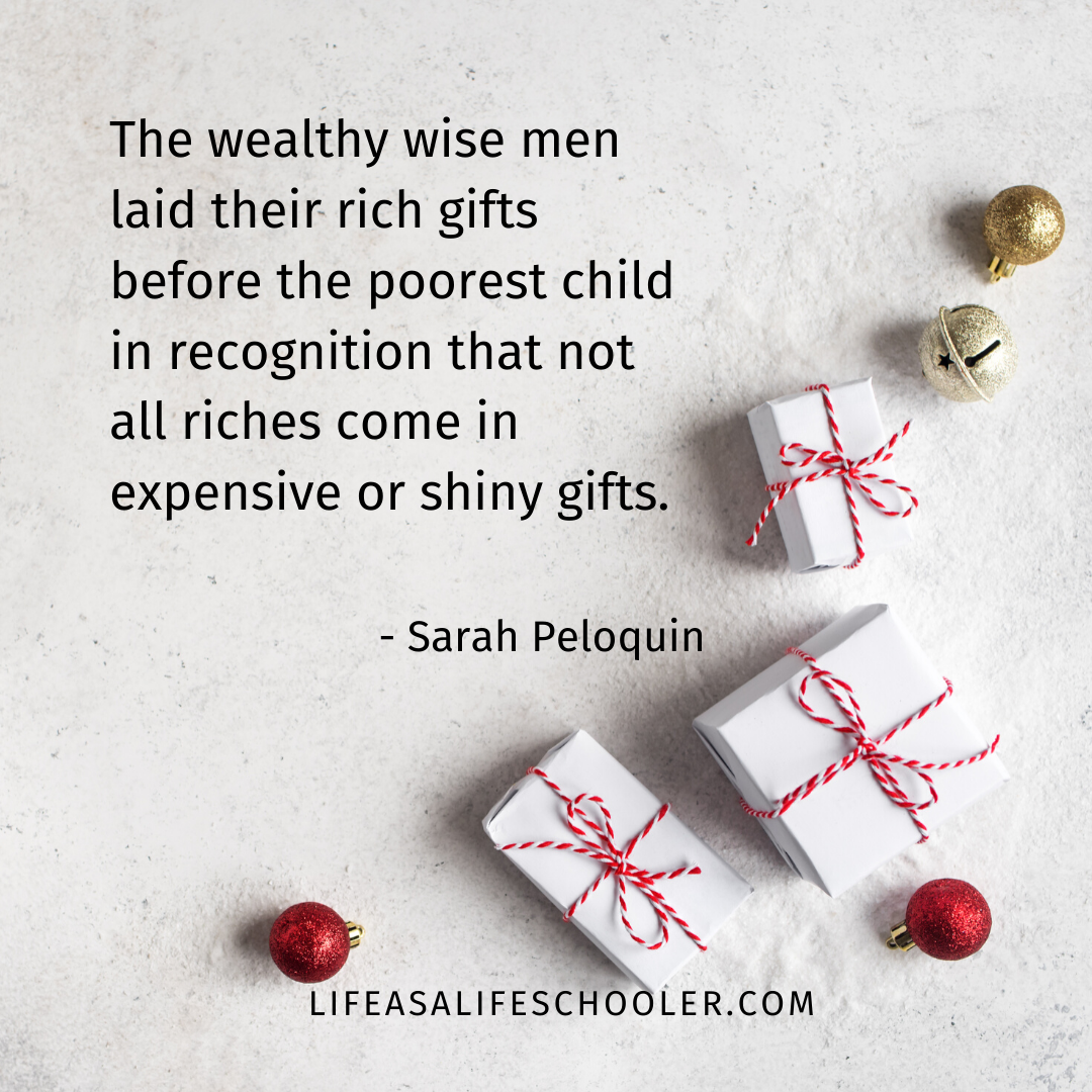 The wealthy wise men laid their rich gifts before the poorest child in recognition that not all riches come in expensive or shiny gifts.