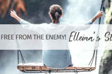 Set Free from the Enemy! Elleina's Story