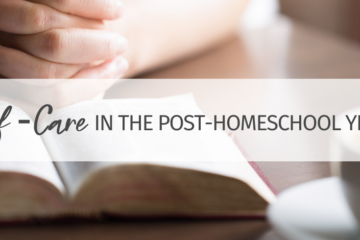 What Self-Care Looks Like During the Post-Homeschool Years