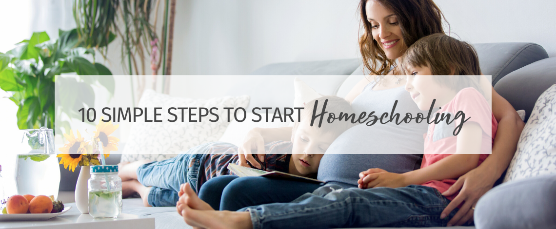 10 Simple Steps to Start Homeschooling (or Lifeschooling)