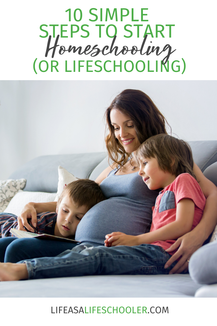 10 Simple Steps to Start Homeschooling (or Lifeschooling)