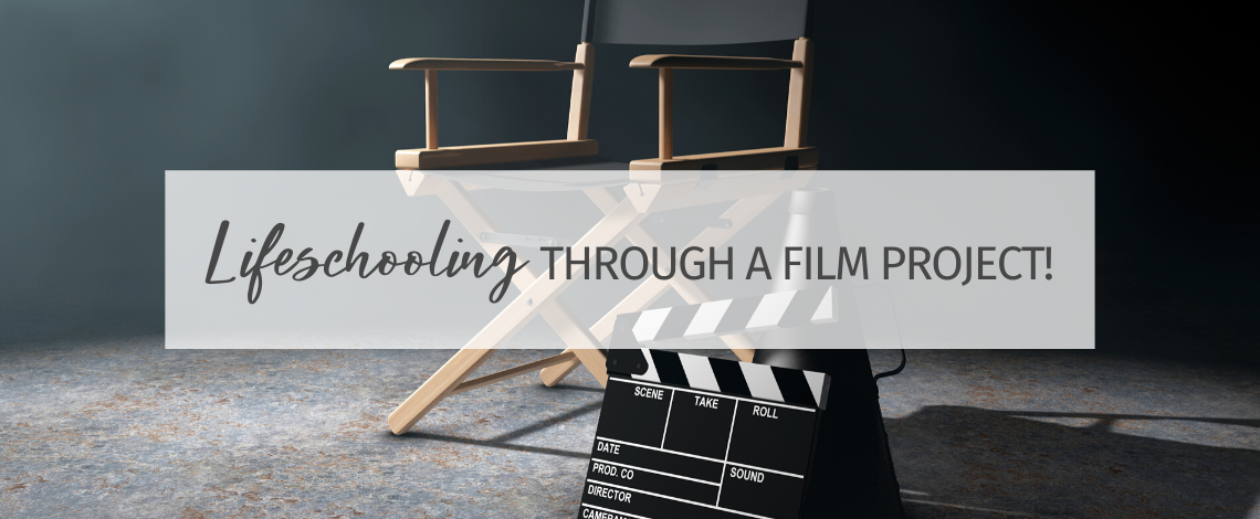 Math, Science, English, and...Film: Lifeschooling through a Film Project!