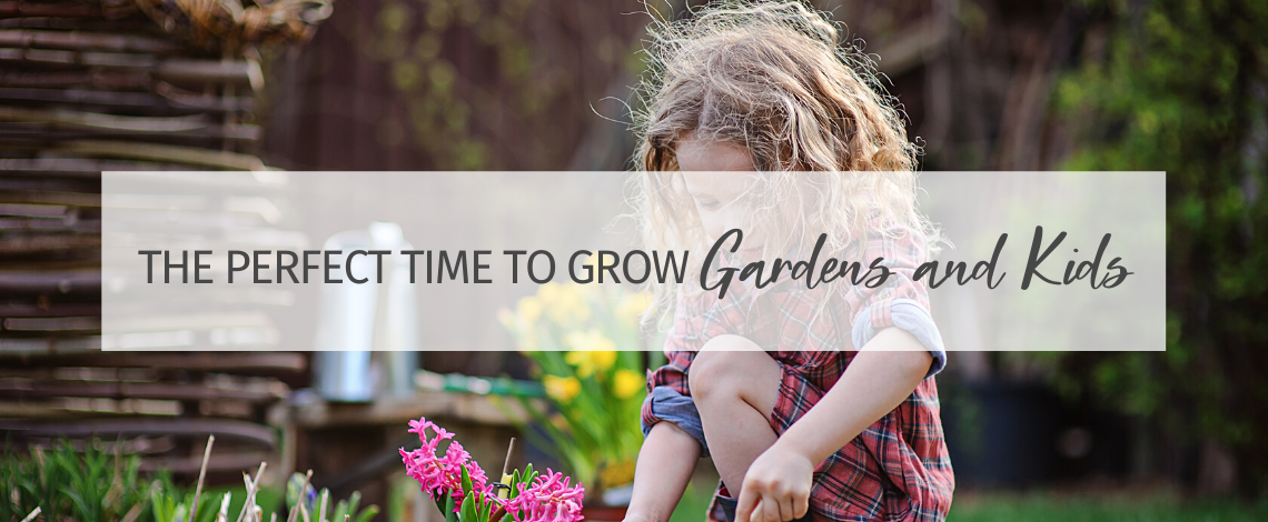 The PERFECT Time to Grow Gardens and Kids