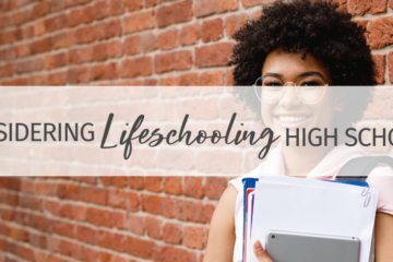 Considering Lifeschooling High School?