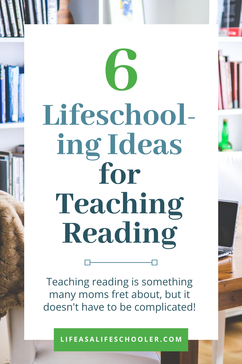 6 Lifeschooling Ideas for Teaching Reading
