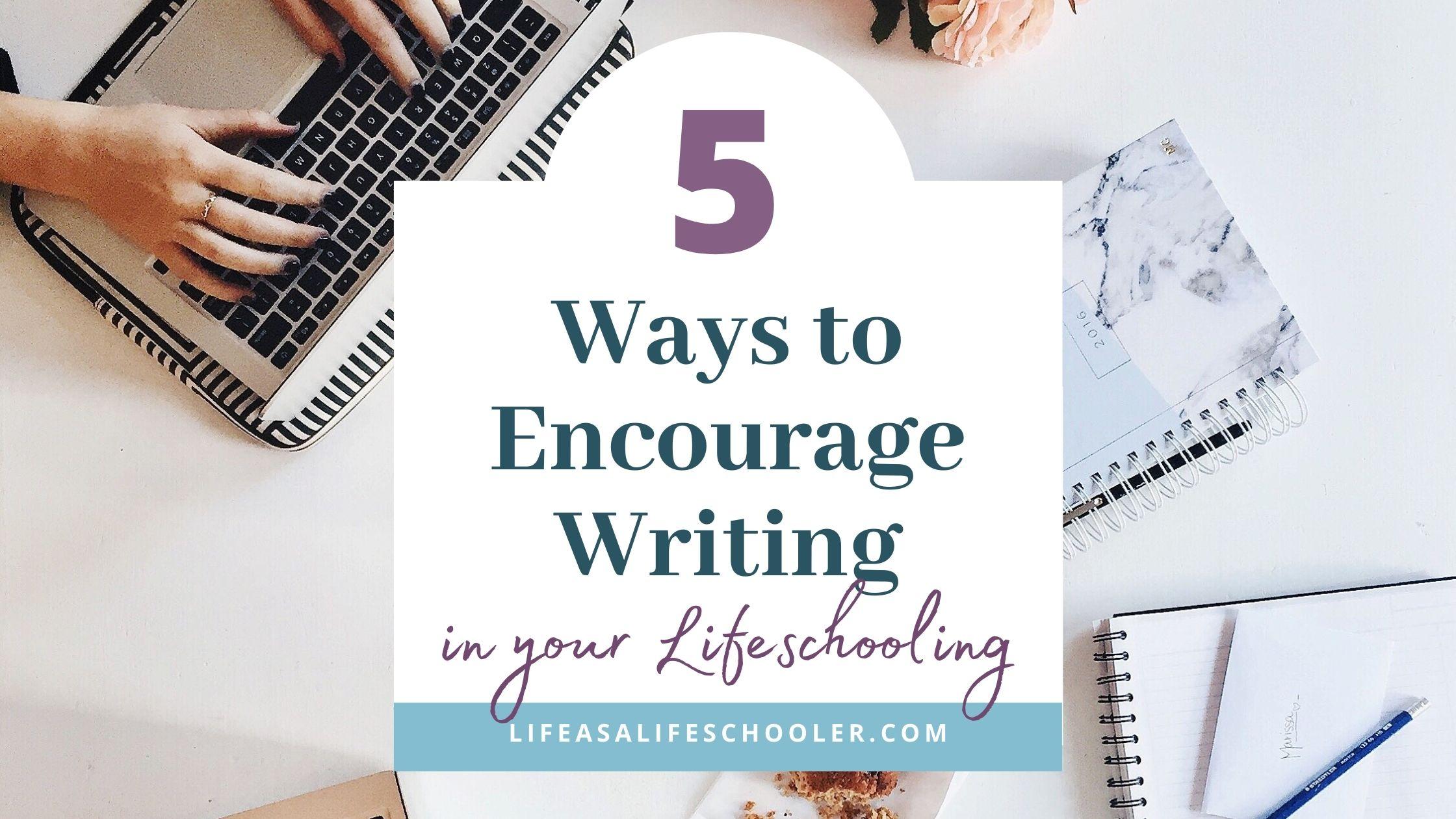 5 ways to encourage writing